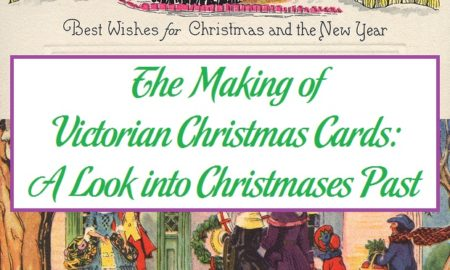 The Making of Victorian Christmas Cards: A Look into Christmases Past