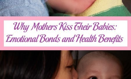 Why Mothers Kiss Their Babies: Emotional Bonds and Health Benefits