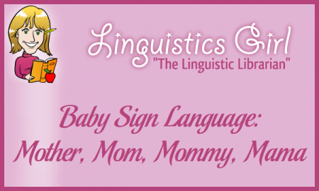Baby Sign Language: Mother, Mom, Mommy, Mama