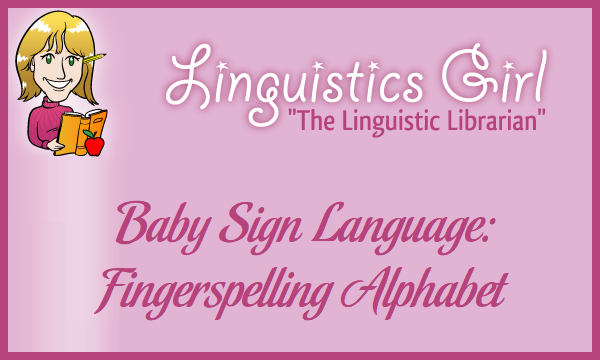 Baby Sign Language: Fingerspelling Alphabet