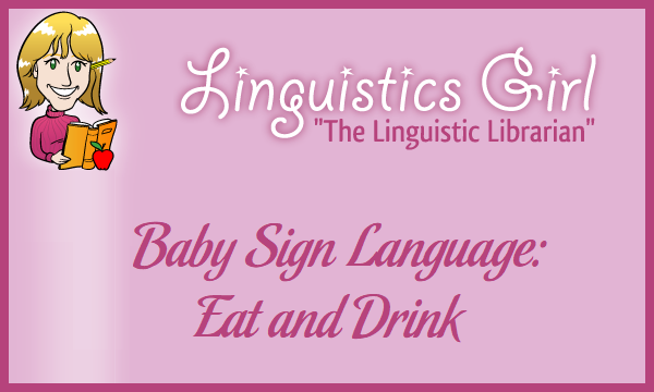 Baby Sign Language: Eat and Drink