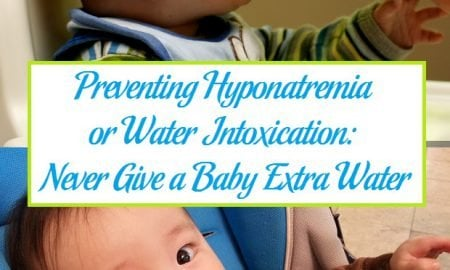 Preventing Hyponatremia or Water Intoxication: Never Give a Baby Extra Water