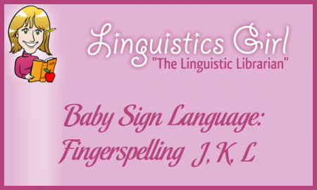 Baby Sign Language: Fingerspelling J, K, L