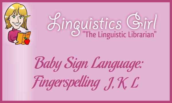 Baby Sign Language: Fingerspelling J, K, L