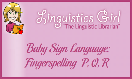 Baby Sign Language: Fingerspelling P, Q, R