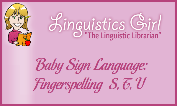 Baby Sign Language: Fingerspelling S, T, U