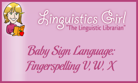 Baby Sign Language: Fingerspelling V, W, X