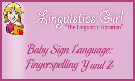 Baby Sign Language: Fingerspelling Y and Z