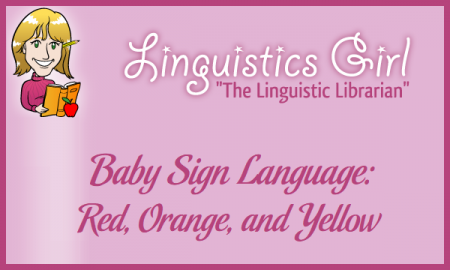Baby Sign Language: Red, Orange, and Yellow