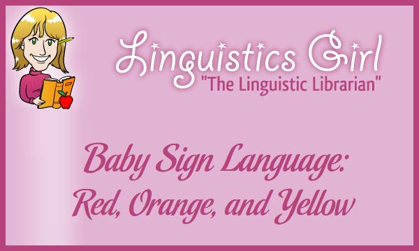 Baby Sign Language: Red, Orange, and Yellow
