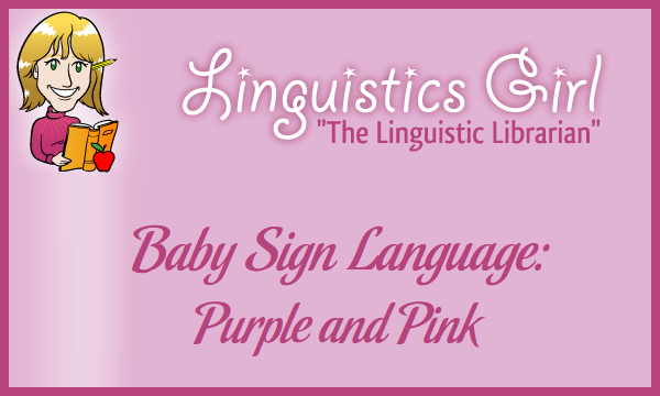 Baby Sign Language: Purple and Pink
