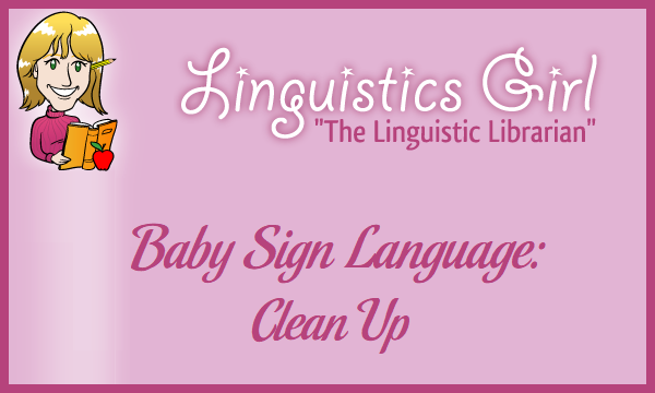 Baby Sign Language: Clean Up