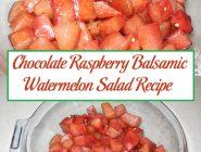 Chocolate Raspberry Balsamic Watermelon Salad Recipe