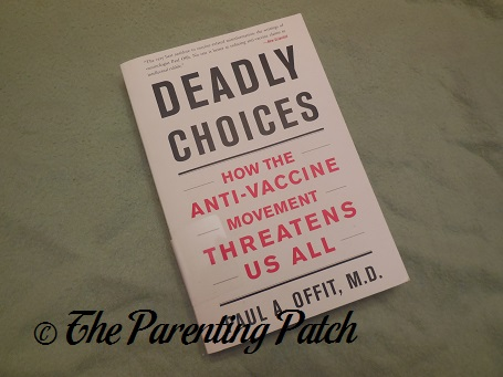 Deadly Choices: How the Anti-vaccine Movement Threatens Us Al