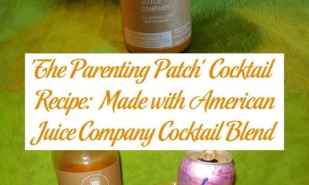 'The Parenting Patch' Cocktail Recipe: Made with American Juice Company Cocktail Blend