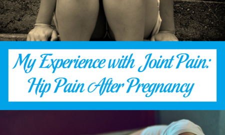 My Experience with Joint Pain: Hip Pain After Pregnancy