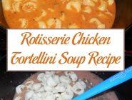 Rotisserie Chicken Tortellini Soup Recipe