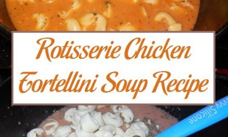 Rotisserie Chicken Tortellini Soup Recipe