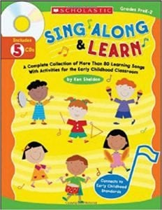 Sing Along and Learn A Complete Collection of More Than 80 Learning Songs with Activities for the Early Childhood Classroom