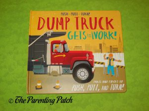 Cover of Push-Pull-Turn! Dump Truck Gets to Work!