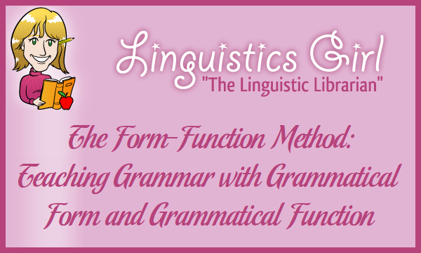 The Form-Function Method: Teaching Grammar with Grammatical Form and Grammatical Function