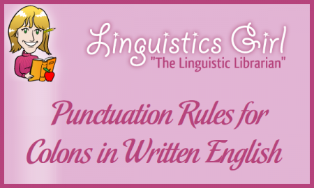 Punctuation Rules for Colons in Written English