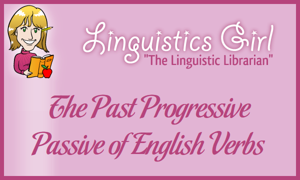 The Past Progressive Passive of English Verbs