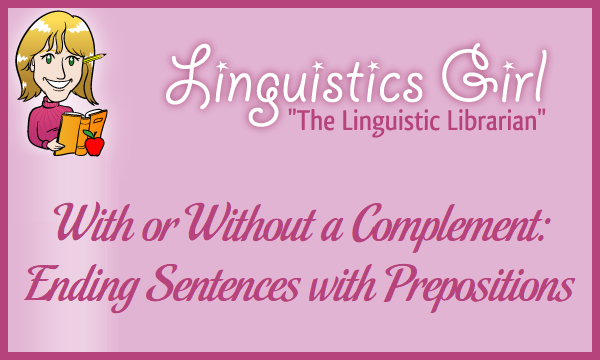 With or Without a Complement: Ending Sentences with Prepositions