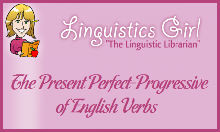 The Present Perfect-Progressive of English Verbs
