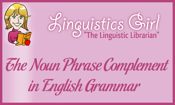 The Noun Phrase Complement in English Grammar