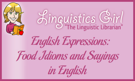 English Expressions: Food Idioms and Sayings in English