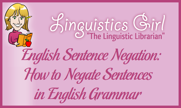 English Sentence Negation: How to Negate Sentences in English Grammar