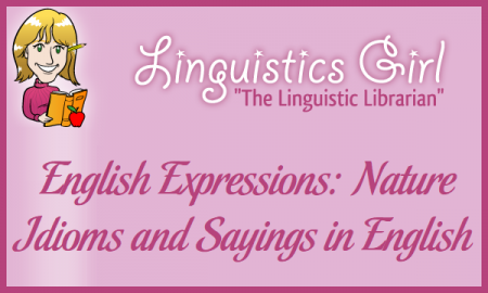 English Expressions: Nature Idioms and Sayings in English