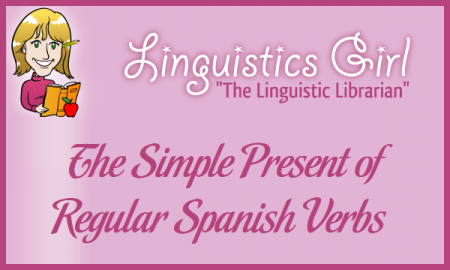 The Simple Present of Regular Spanish Verbs