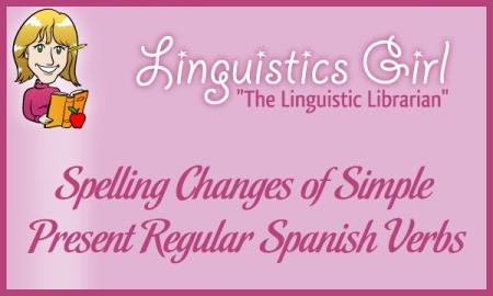 Spelling Changes of Simple Present Regular Spanish Verbs