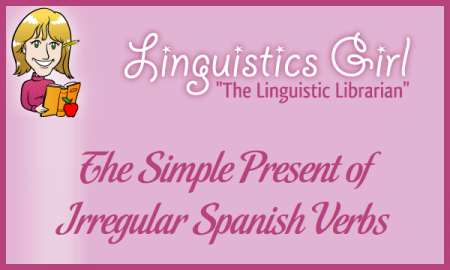 The Simple Present of Irregular Spanish Verbs