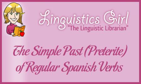 The Simple Past (Preterite) of Regular Spanish Verbs