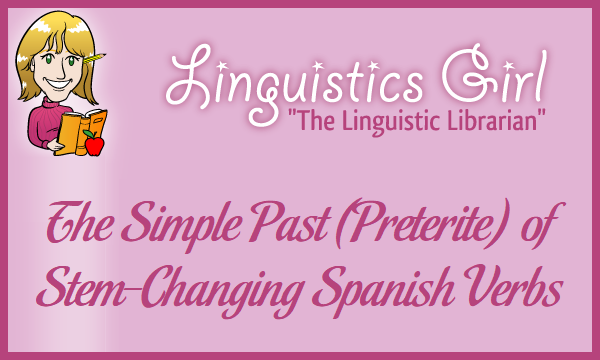 The Simple Past (Preterite) of Stem-Changing Spanish Verbs