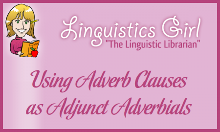 Using Adverb Clauses as Adjunct Adverbials