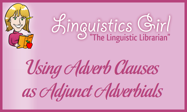 Using Adverb Clauses As Adjunct Adverbials Parenting Patch