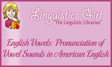 English Vowels: Pronunciation of Vowel Sounds in American English
