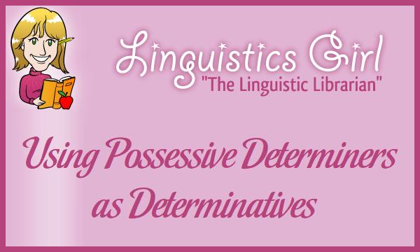 Using Possessive Determiners as Determinatives