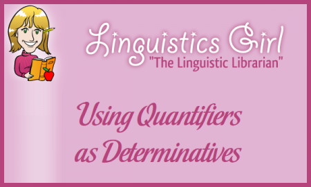 Using Quantifiers as Determinatives