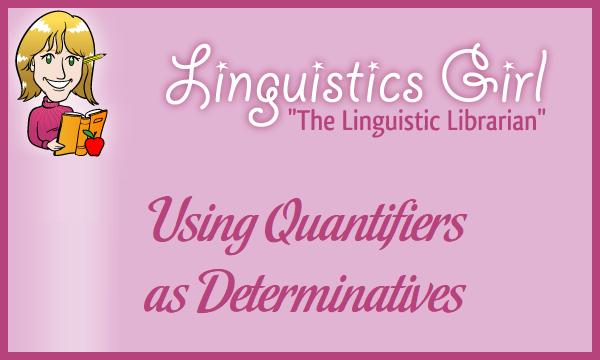 Using Quantifiers as Determinatives