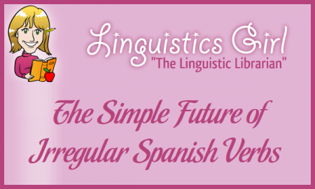 The Simple Future of Irregular Spanish Verbs