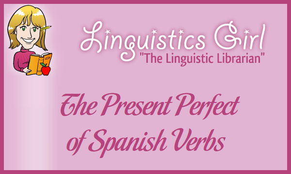 The Present Perfect of Spanish Verbs