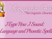 I Type How I Sound: E-Language and Phonetic Spelling