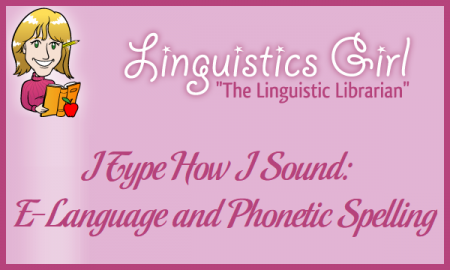 I Type How I Sound: E-Language and Phonetic Spelling