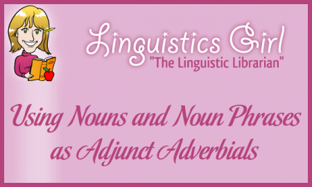 Using Nouns and Noun Phrases as Adjunct Adverbials