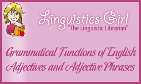 Grammatical Functions of English Adjectives and Adjective Phrases